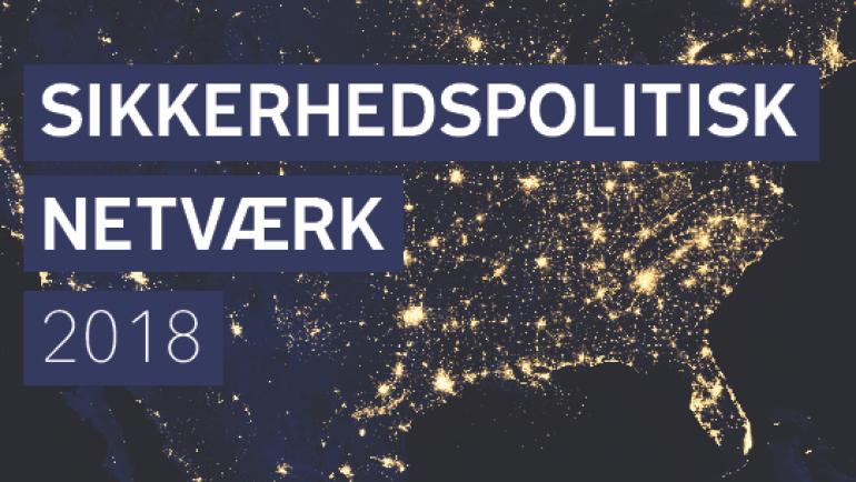 SIKKERHEDSPOLITISK NETVÆRK 2018 – Tilmeldingerne lukker i marts