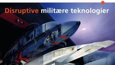 """Disruptive militære teknologier"" – NY SPÆNDENDE ANALYSE"